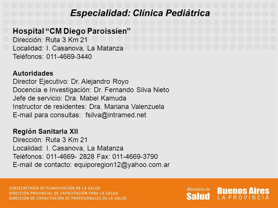 Especialidad: Clínica Pediátrica Hospital CM Diego Paroissien Dirección: Ruta 3 Km 21 Localidad: I. Casanova, La Matanza Teléfonos: 011-4669-3440 Auto