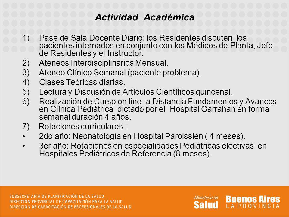 1)Pase de Sala Docente Diario: los Residentes discuten los pacientes internados en conjunto con los Médicos de Planta, Jefe de Residentes y el Instruc