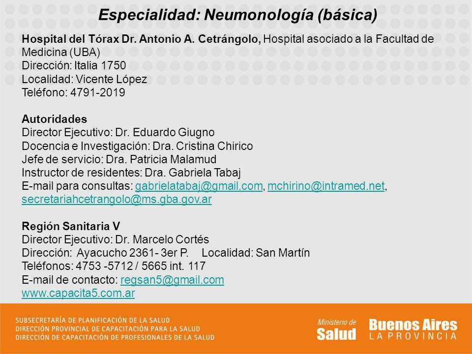 Especialidad: Neumonología (básica) Hospital del Tórax Dr. Antonio A. Cetrángolo, Hospital asociado a la Facultad de Medicina (UBA) Dirección: Italia