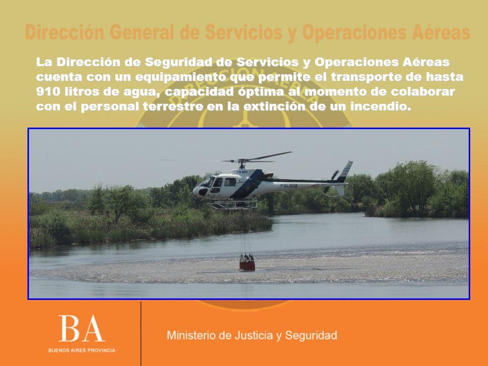 La Dirección de Seguridad de Servicios y Operaciones Aéreas cuenta con un equipamiento que permite el transporte de hasta 910 litros de agua, capacida