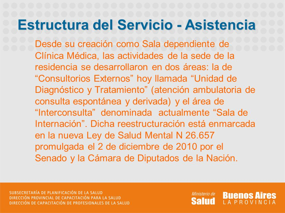 Desde su creación como Sala dependiente de Clínica Médica, las actividades de la sede de la residencia se desarrollaron en dos áreas: la de Consultori