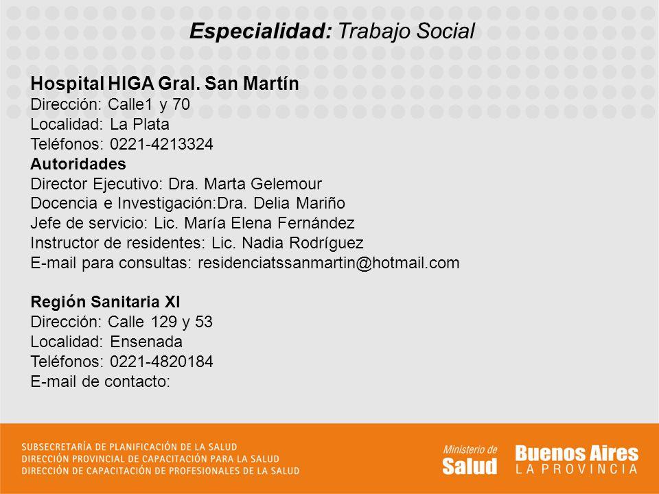 Especialidad: Trabajo Social Hospital HIGA Gral. San Martín Dirección: Calle1 y 70 Localidad: La Plata Teléfonos: 0221-4213324 Autoridades Director Ej