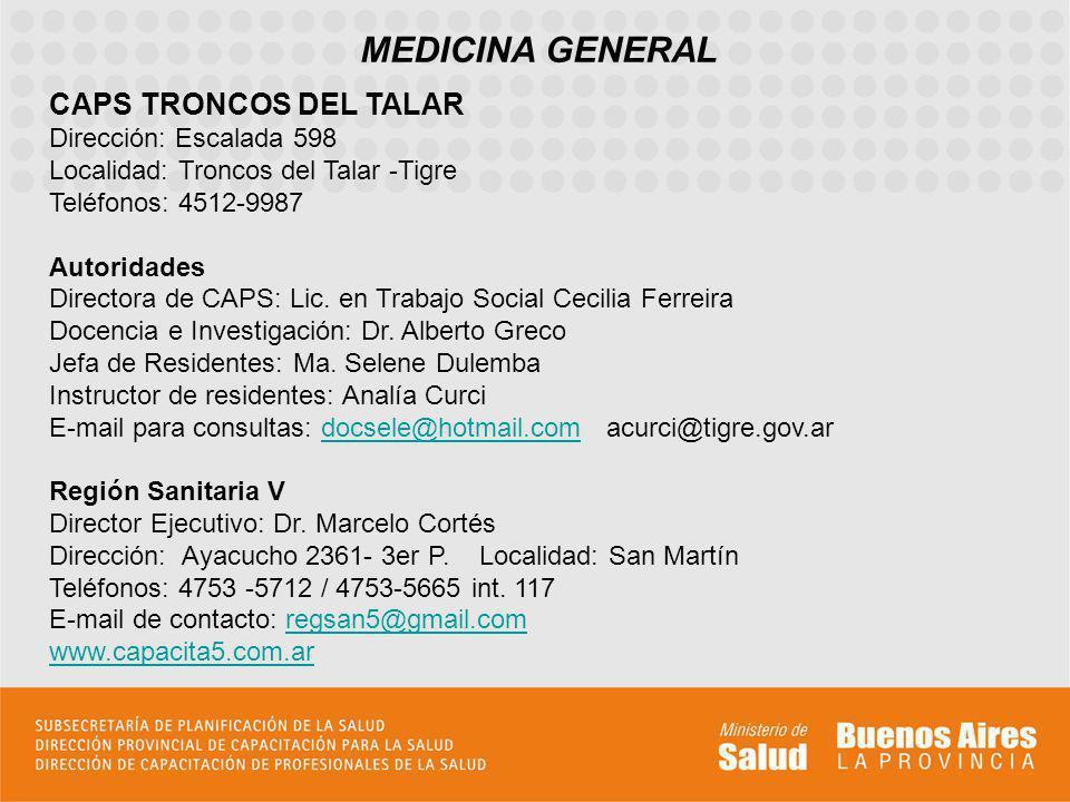 MEDICINA GENERAL CAPS TRONCOS DEL TALAR Dirección: Escalada 598 Localidad: Troncos del Talar -Tigre Teléfonos: 4512-9987 Autoridades Directora de CAPS: Lic.