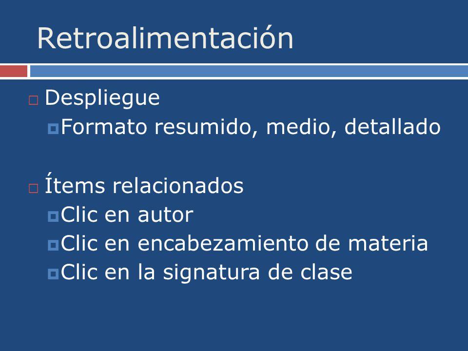 Retroalimentación Despliegue Formato resumido, medio, detallado Ítems relacionados Clic en autor Clic en encabezamiento de materia Clic en la signatura de clase