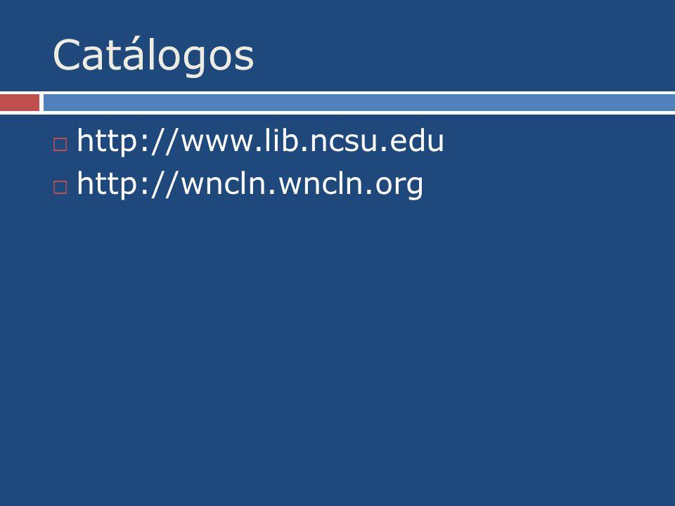 Catálogos http://www.lib.ncsu.edu http://wncln.wncln.org