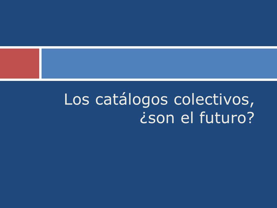 Los catálogos colectivos, ¿son el futuro