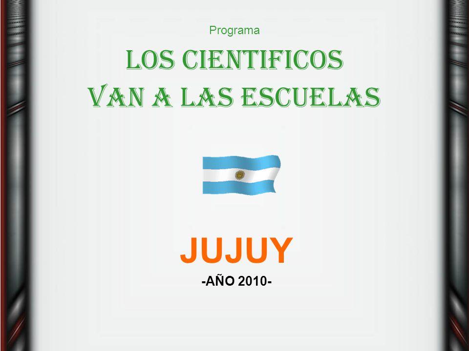 Programa LOS CIENTIFICOS VAN A LAS ESCUELAS JUJUY -AÑO 2010-