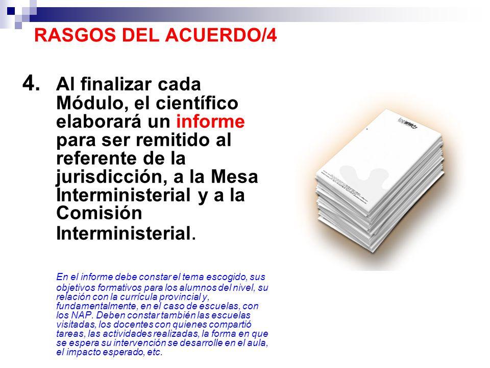 4. Al finalizar cada Módulo, el científico elaborará un informe para ser remitido al referente de la jurisdicción, a la Mesa Interministerial y a la C