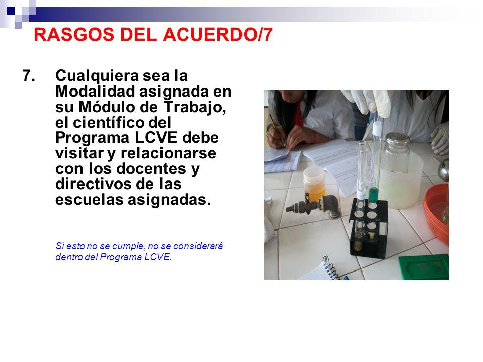 7.Cualquiera sea la Modalidad asignada en su Módulo de Trabajo, el científico del Programa LCVE debe visitar y relacionarse con los docentes y directi