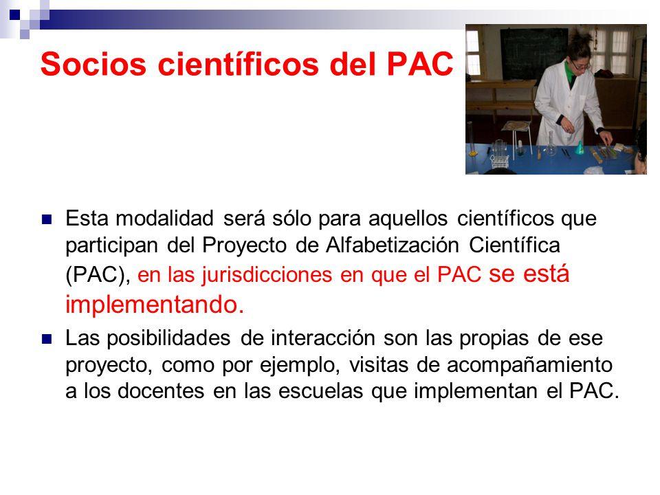 Socios científicos del PAC Esta modalidad será sólo para aquellos científicos que participan del Proyecto de Alfabetización Científica (PAC), en las jurisdicciones en que el PAC se está implementando.