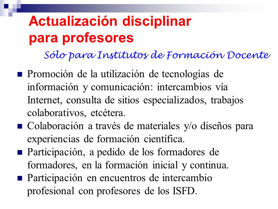 Actualización disciplinar para profesores Promoción de la utilización de tecnologías de información y comunicación: intercambios vía Internet, consult