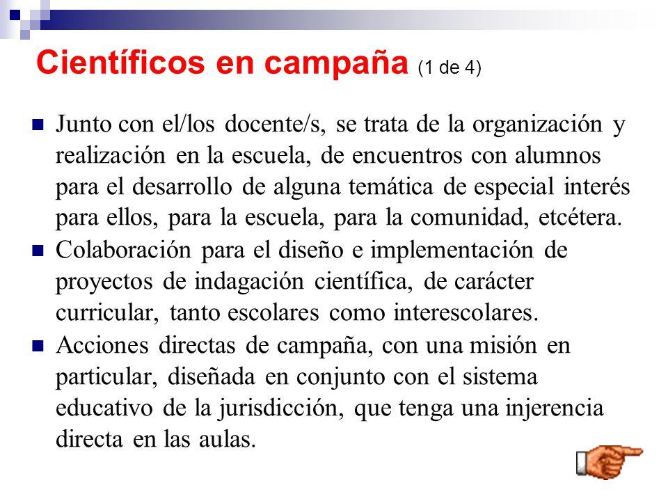 Científicos en campaña (1 de 4) Junto con el/los docente/s, se trata de la organización y realización en la escuela, de encuentros con alumnos para el