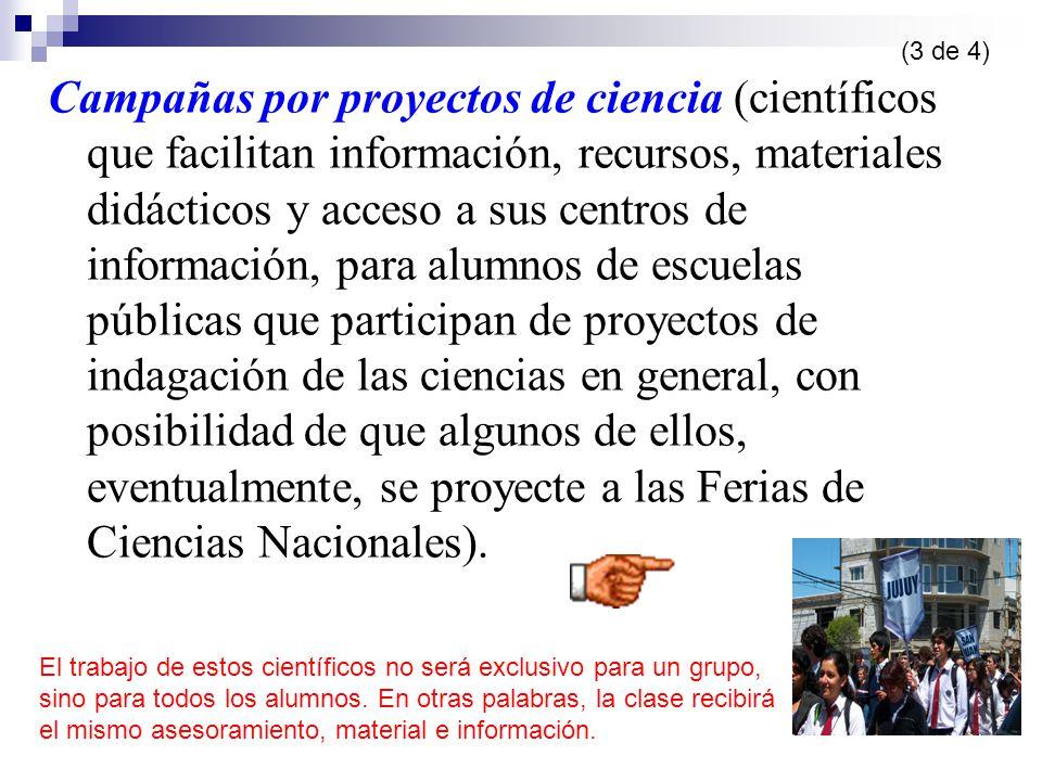 Campañas por proyectos de ciencia (científicos que facilitan información, recursos, materiales didácticos y acceso a sus centros de información, para