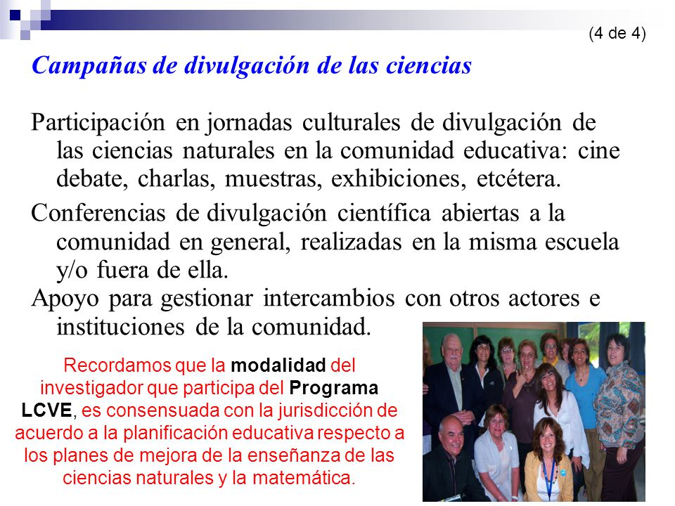 Campañas de divulgación de las ciencias Participación en jornadas culturales de divulgación de las ciencias naturales en la comunidad educativa: cine debate, charlas, muestras, exhibiciones, etcétera.