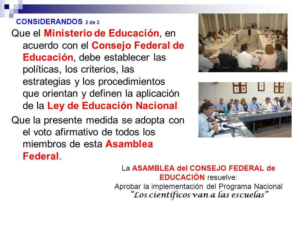 Que el Ministerio de Educación, en acuerdo con el Consejo Federal de Educación, debe establecer las políticas, los criterios, las estrategias y los procedimientos que orientan y definen la aplicación de la Ley de Educación Nacional.