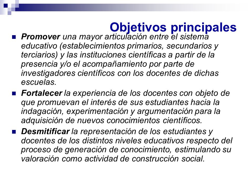 Objetivos principales Promover una mayor articulación entre el sistema educativo (establecimientos primarios, secundarios y terciarios) y las instituc