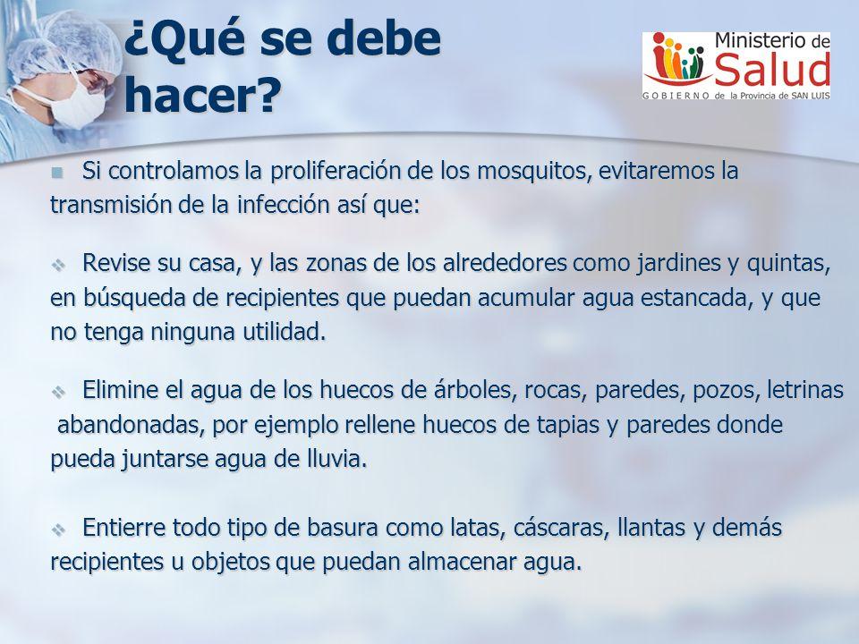 ¿Qué se debe hacer? Si controlamos la proliferación de los mosquitos, evitaremos la Si controlamos la proliferación de los mosquitos, evitaremos la tr