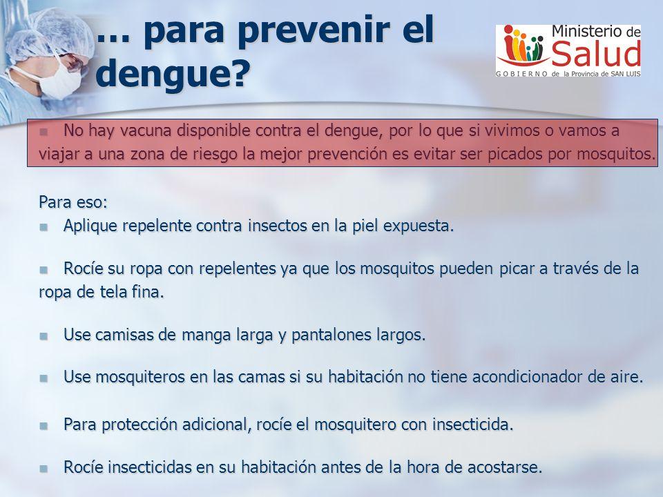 … para prevenir el dengue? No hay vacuna disponible contra el dengue, por lo que si vivimos o vamos a No hay vacuna disponible contra el dengue, por l