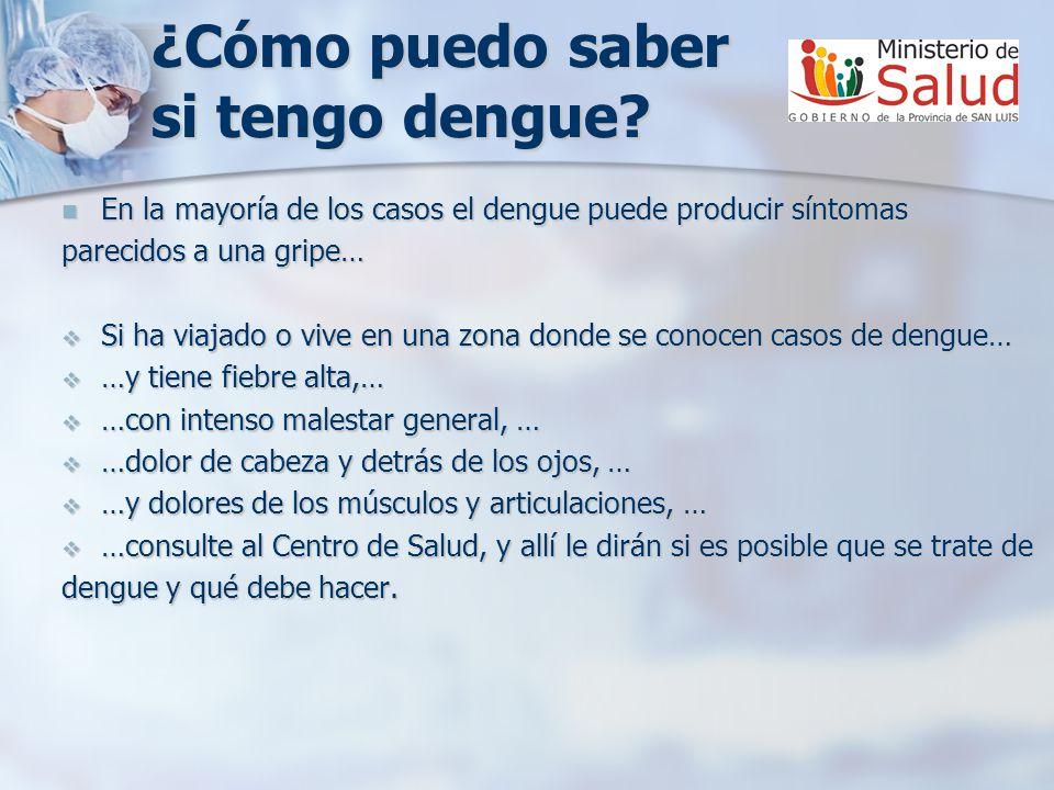 ¿Cómo puedo saber si tengo dengue? En la mayoría de los casos el dengue puede producir síntomas En la mayoría de los casos el dengue puede producir sí