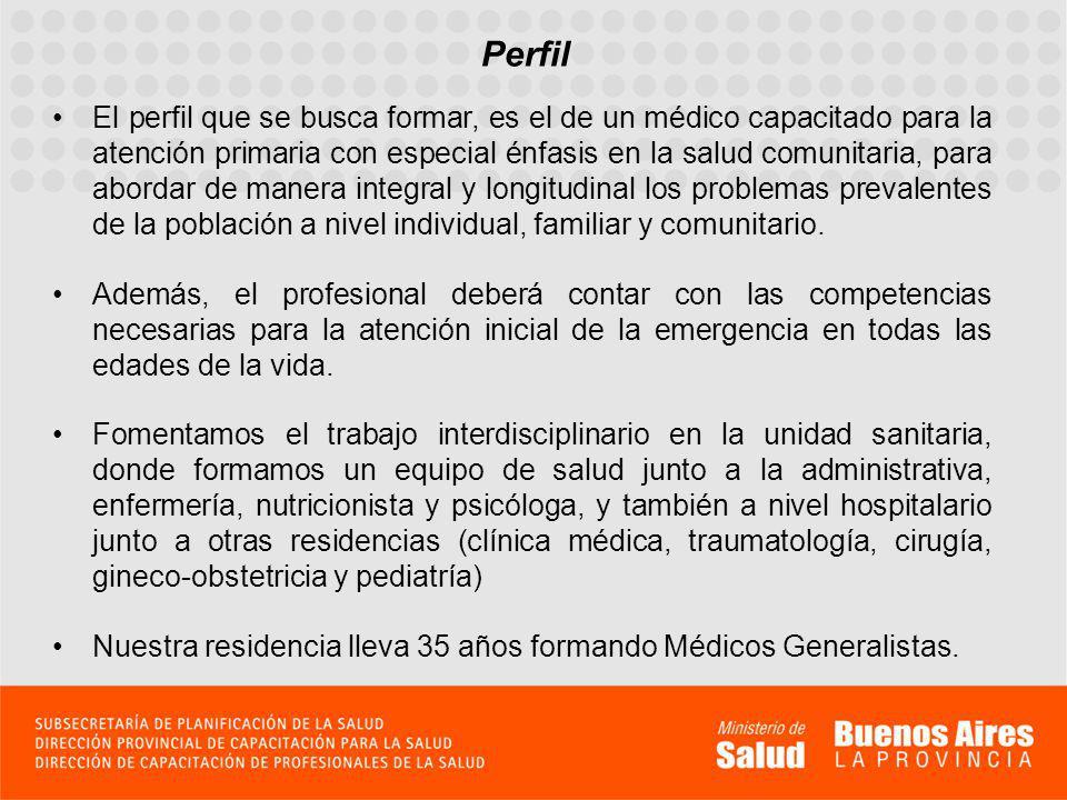 Perfil El perfil que se busca formar, es el de un médico capacitado para la atención primaria con especial énfasis en la salud comunitaria, para abordar de manera integral y longitudinal los problemas prevalentes de la población a nivel individual, familiar y comunitario.