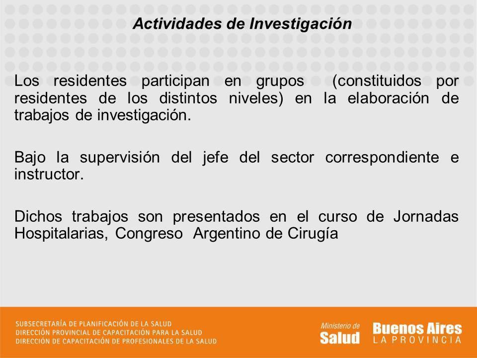 Actividades de Investigación Los residentes participan en grupos (constituidos por residentes de los distintos niveles) en la elaboración de trabajos