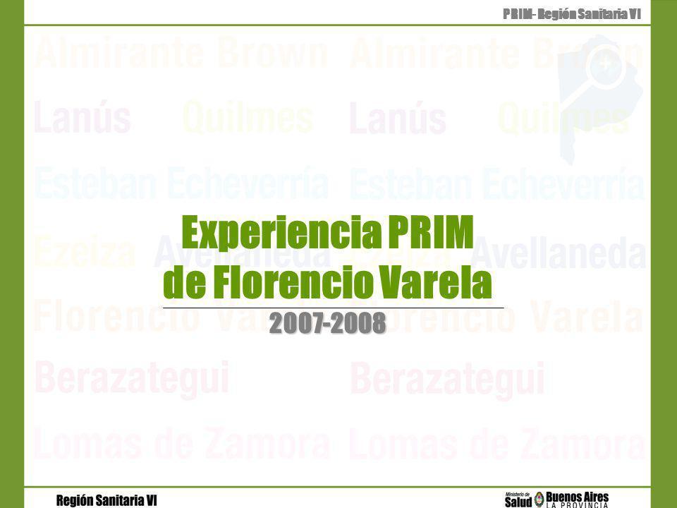 2007-2008 Experiencia PRIM de Florencio Varela 2007-2008 PRIM- Región Sanitaria VI
