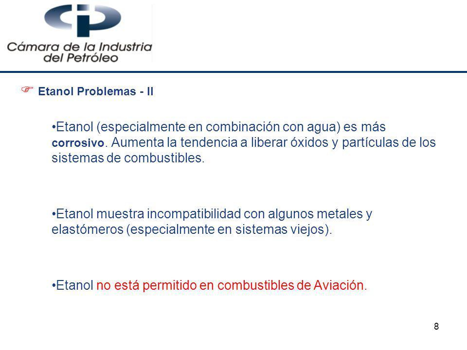 8 Etanol Problemas - II Etanol (especialmente en combinación con agua) es más corrosivo. Aumenta la tendencia a liberar óxidos y partículas de los sis