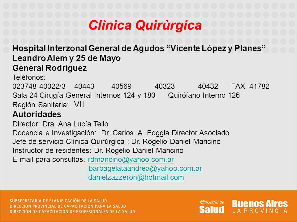 Clìnica Quirùrgica Hospital Interzonal General de Agudos Vicente López y Planes Leandro Alem y 25 de Mayo General Rodríguez Teléfonos: 023748 40022/3