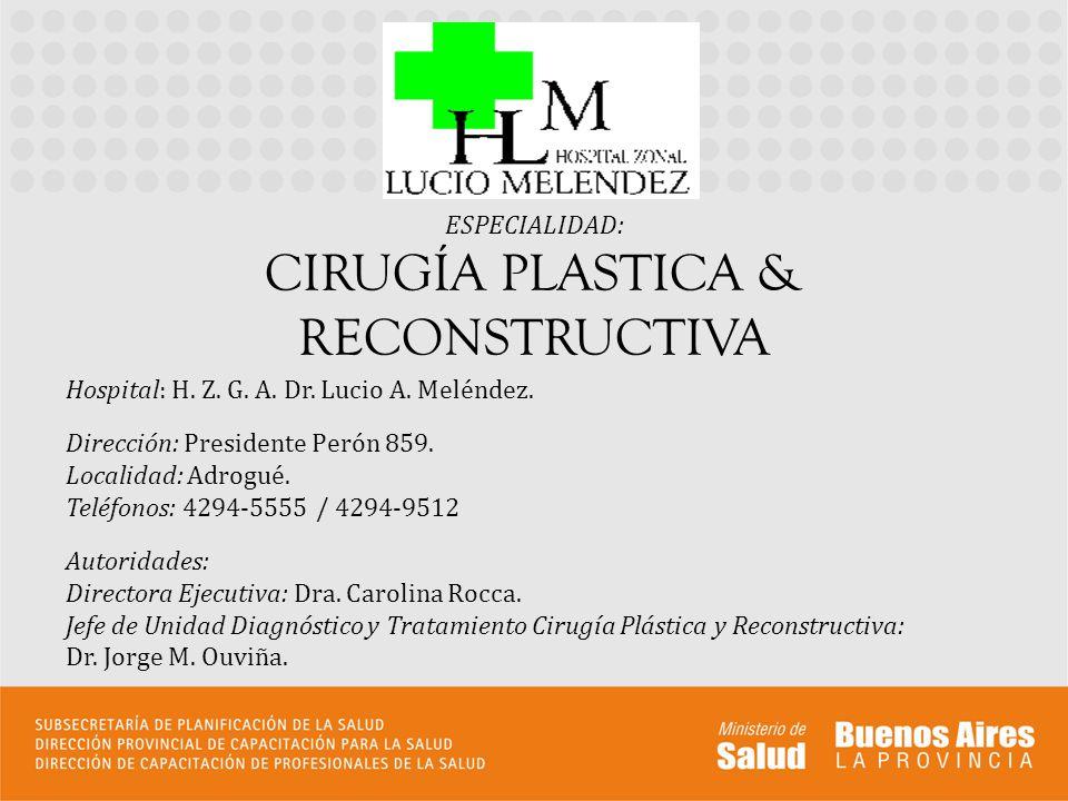 ESPECIALIDAD: CIRUGÍA PLASTICA & RECONSTRUCTIVA Hospital: H. Z. G. A. Dr. Lucio A. Meléndez. Dirección: Presidente Perón 859. Localidad: Adrogué. Telé