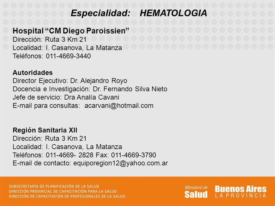 Especialidad: HEMATOLOGIA Hospital CM Diego Paroissien Dirección: Ruta 3 Km 21 Localidad: I. Casanova, La Matanza Teléfonos: 011-4669-3440 Autoridades