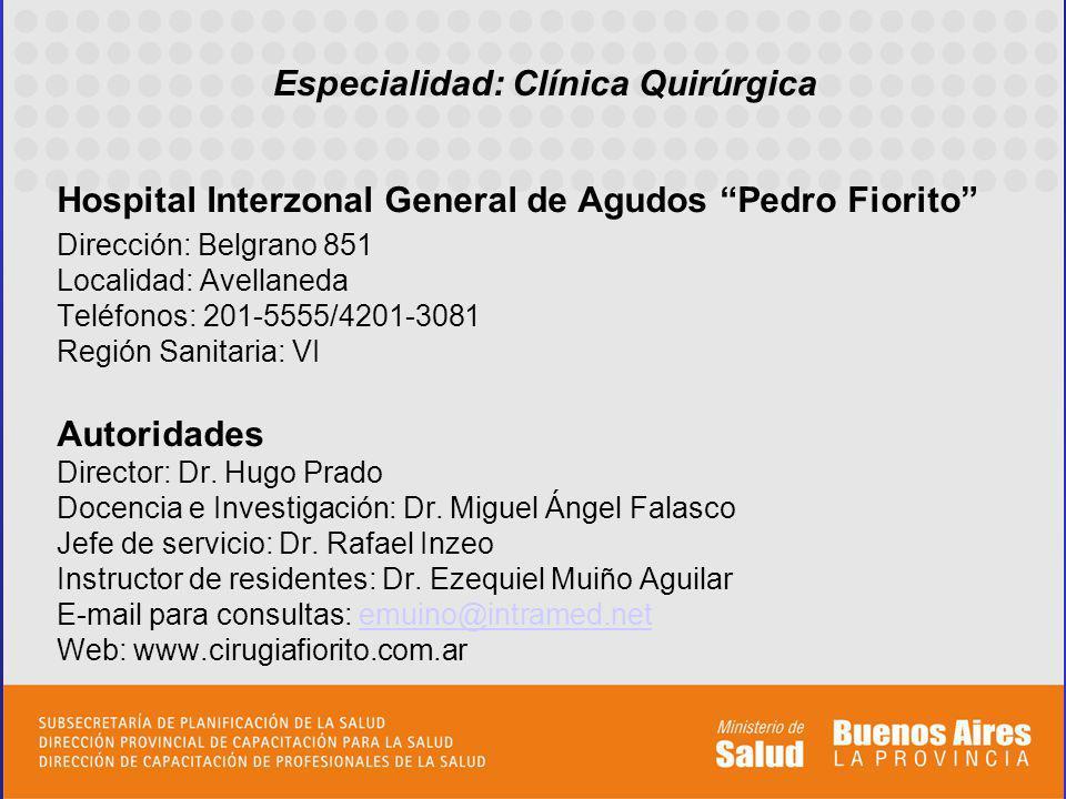 Hospital Interzonal General de Agudos Pedro Fiorito Dirección: Belgrano 851 Localidad: Avellaneda Teléfonos: 201-5555/4201-3081 Región Sanitaria: VI A