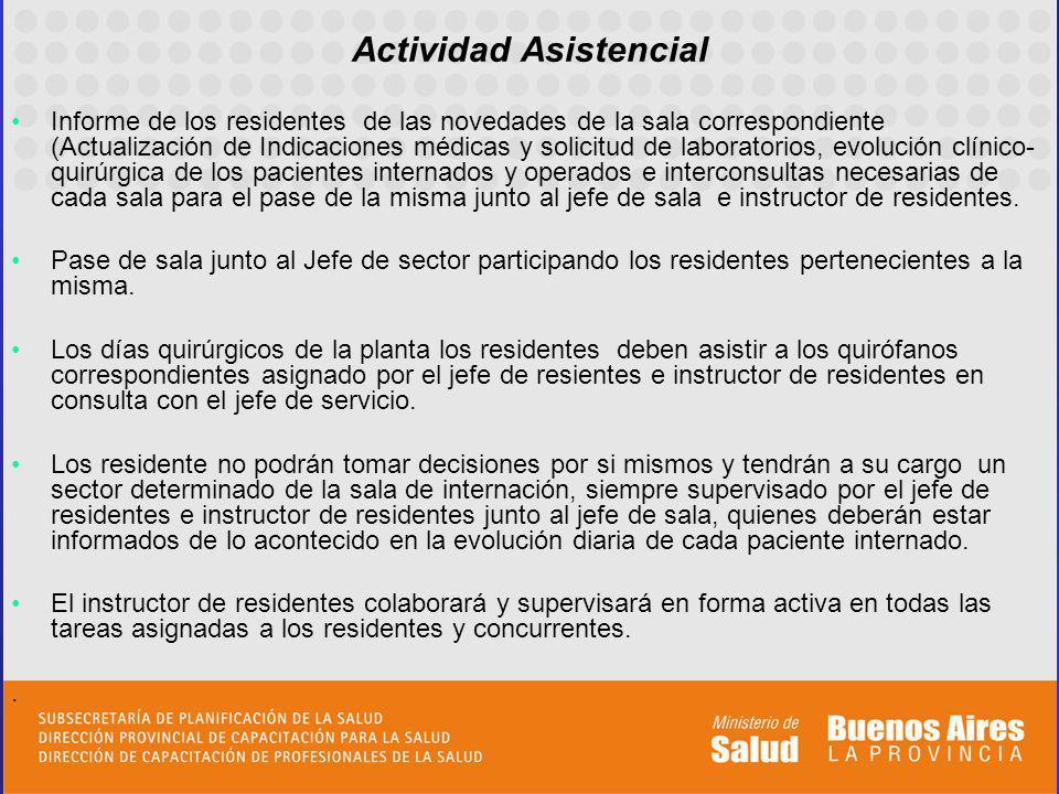 Informe de los residentes de las novedades de la sala correspondiente (Actualización de Indicaciones médicas y solicitud de laboratorios, evolución cl