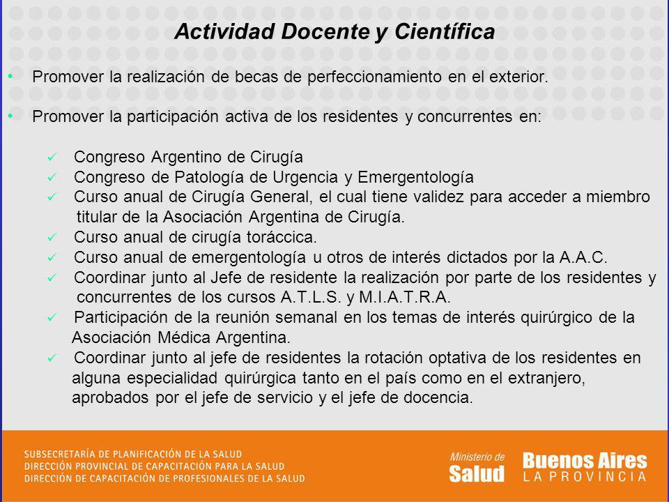 Actividad Docente y Científica Promover la realización de becas de perfeccionamiento en el exterior. Promover la participación activa de los residente