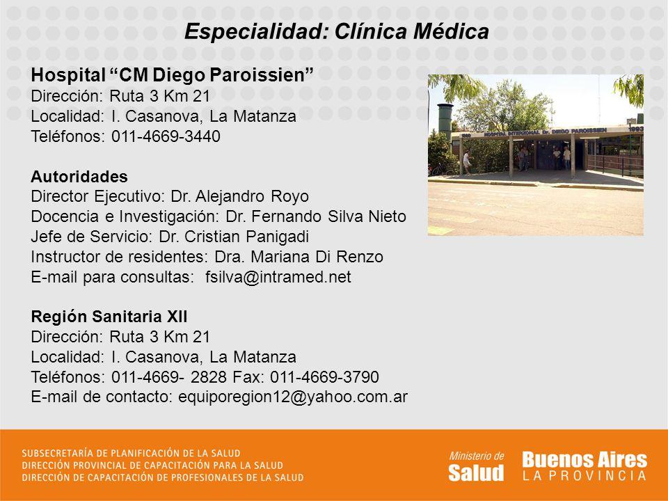 Especialidad: Clínica Médica Hospital CM Diego Paroissien Dirección: Ruta 3 Km 21 Localidad: I. Casanova, La Matanza Teléfonos: 011-4669-3440 Autorida