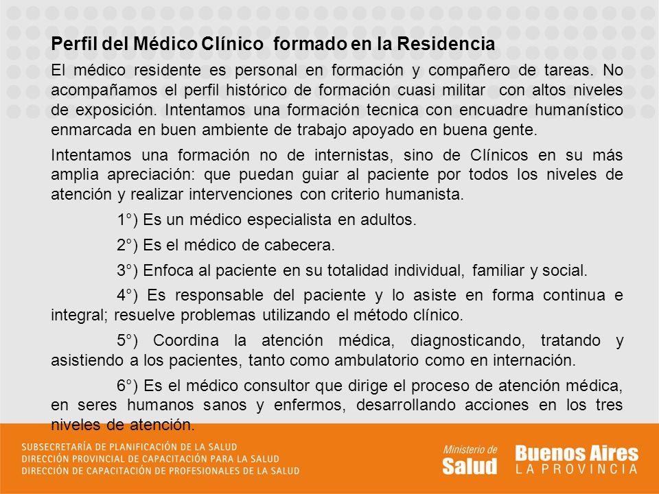 Perfil del Médico Clínico formado en la Residencia El médico residente es personal en formación y compañero de tareas. No acompañamos el perfil histór