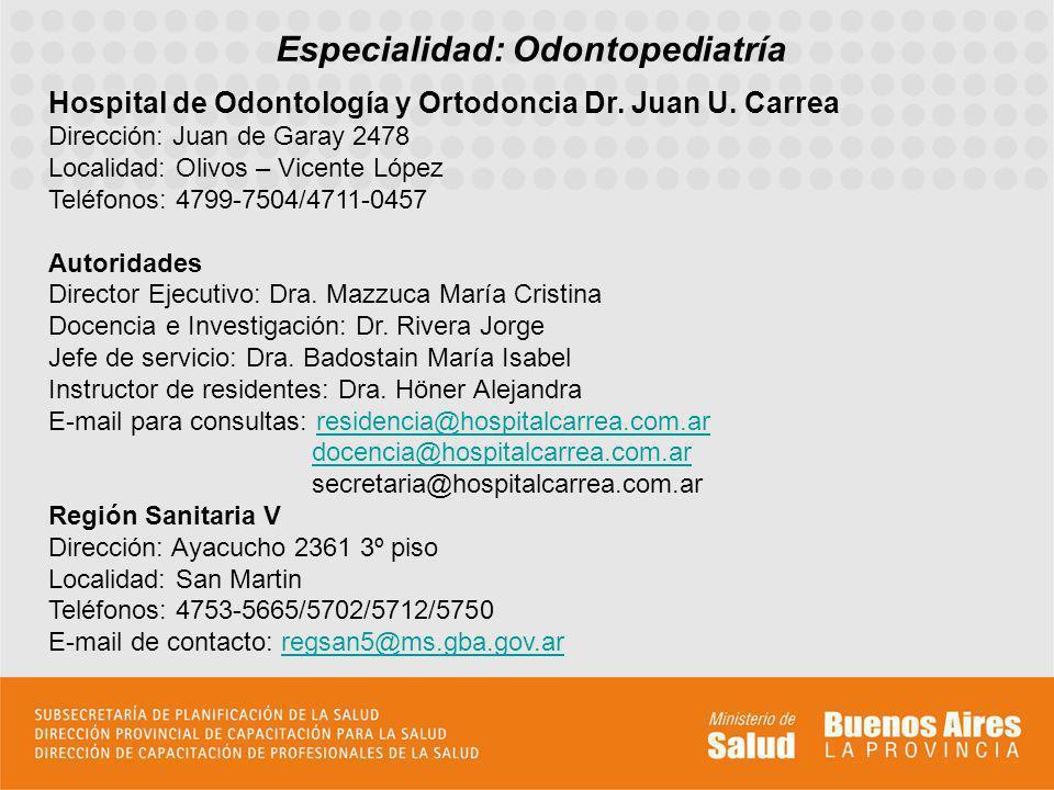 Especialidad: Odontopediatría Hospital de Odontología y Ortodoncia Dr. Juan U. Carrea Dirección: Juan de Garay 2478 Localidad: Olivos – Vicente López
