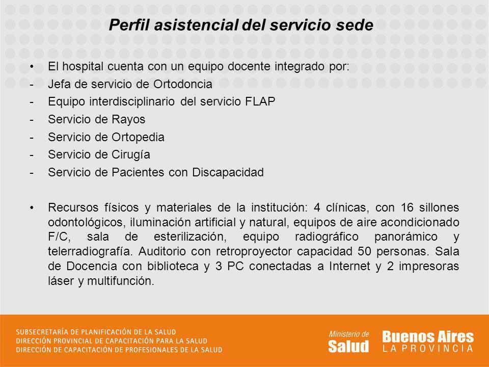 Perfil asistencial del servicio sede El hospital cuenta con un equipo docente integrado por: -Jefa de servicio de Ortodoncia -Equipo interdisciplinari