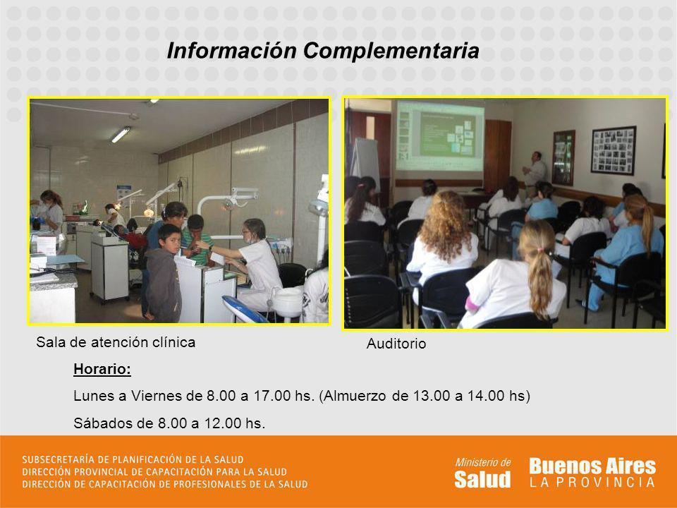Información Complementaria Sala de atención clínica Auditorio Horario: Lunes a Viernes de 8.00 a 17.00 hs. (Almuerzo de 13.00 a 14.00 hs) Sábados de 8