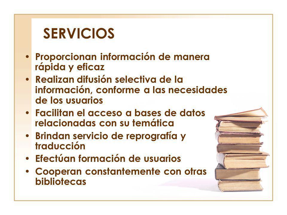 SERVICIOS Proporcionan información de manera rápida y eficaz Realizan difusión selectiva de la información, conforme a las necesidades de los usuarios