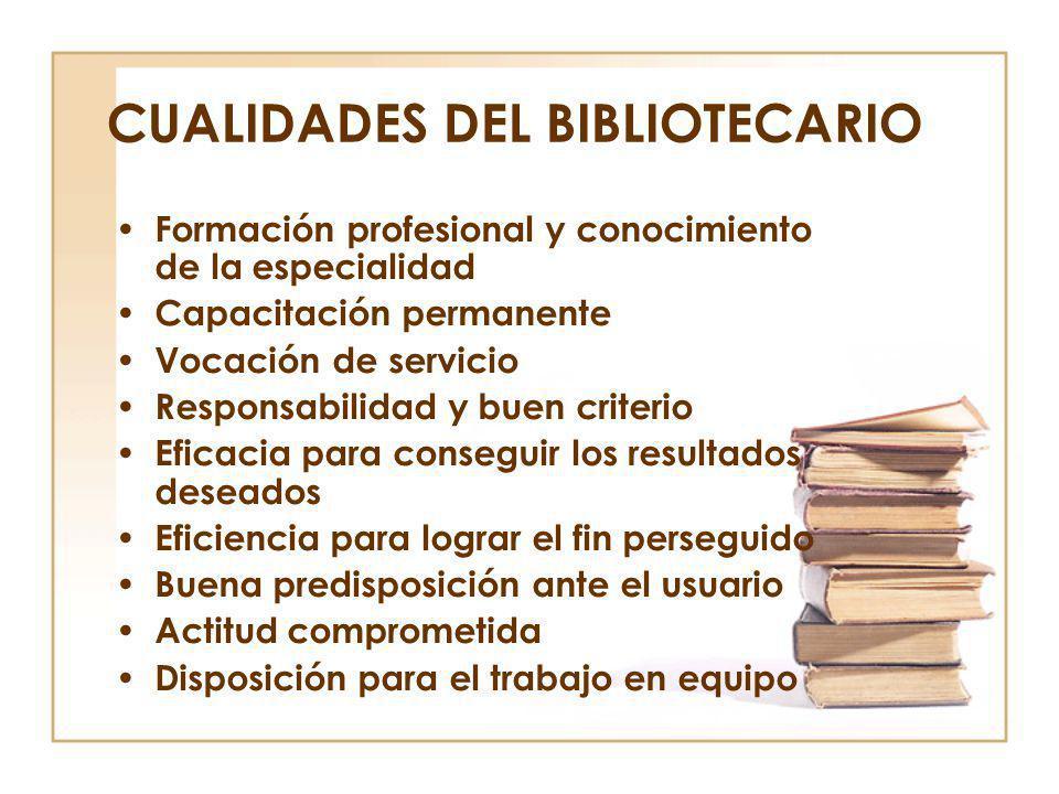 CUALIDADES DEL BIBLIOTECARIO Formación profesional y conocimiento de la especialidad Capacitación permanente Vocación de servicio Responsabilidad y bu
