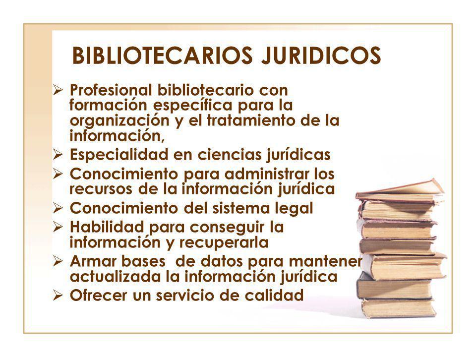 BIBLIOTECARIOS JURIDICOS Profesional bibliotecario con formación específica para la organización y el tratamiento de la información, Especialidad en c