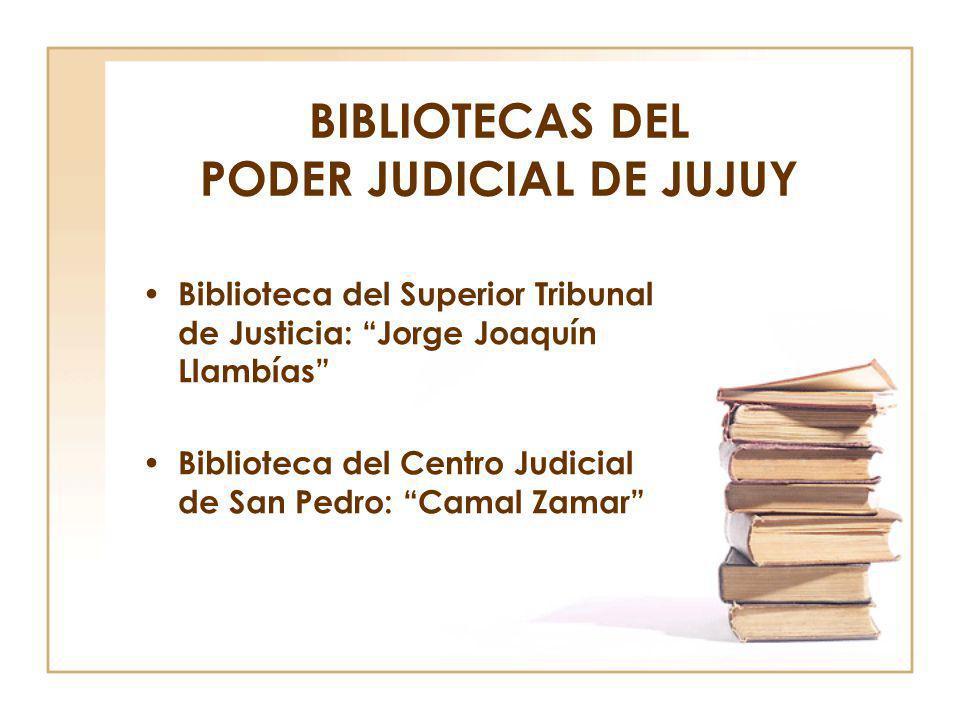 BIBLIOTECAS DEL PODER JUDICIAL DE JUJUY Biblioteca del Superior Tribunal de Justicia: Jorge Joaquín Llambías Biblioteca del Centro Judicial de San Ped