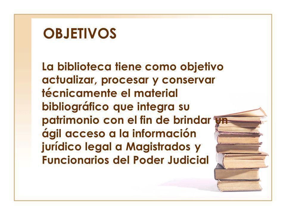 OBJETIVOS La biblioteca tiene como objetivo actualizar, procesar y conservar técnicamente el material bibliográfico que integra su patrimonio con el f