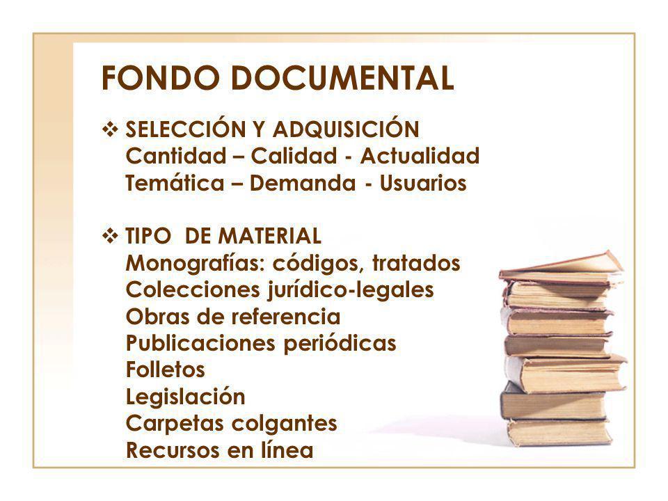 FONDO DOCUMENTAL SELECCIÓN Y ADQUISICIÓN Cantidad – Calidad - Actualidad Temática – Demanda - Usuarios TIPO DE MATERIAL Monografías: códigos, tratados
