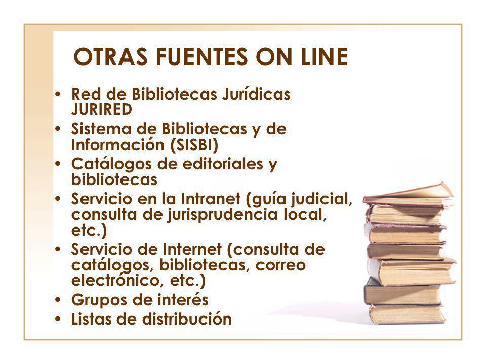 OTRAS FUENTES ON LINE Red de Bibliotecas Jurídicas JURIRED Sistema de Bibliotecas y de Información (SISBI) Catálogos de editoriales y bibliotecas Serv
