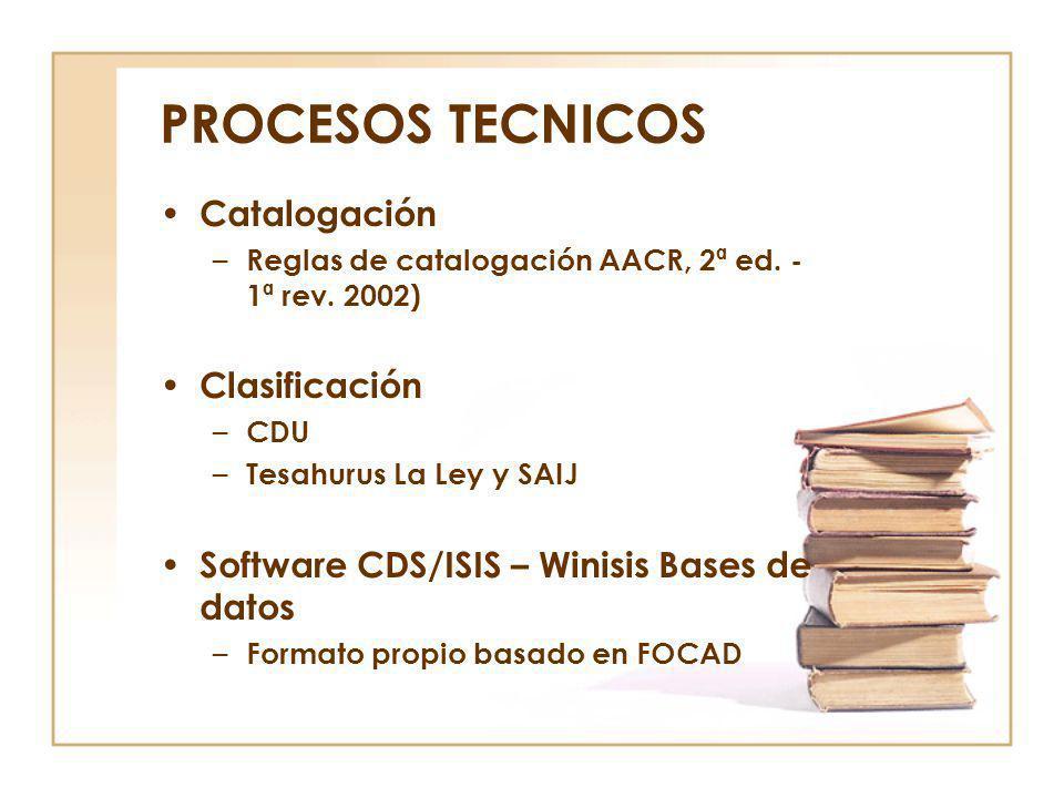 PROCESOS TECNICOS Catalogación – Reglas de catalogación AACR, 2ª ed. - 1ª rev. 2002) Clasificación – CDU – Tesahurus La Ley y SAIJ Software CDS/ISIS –