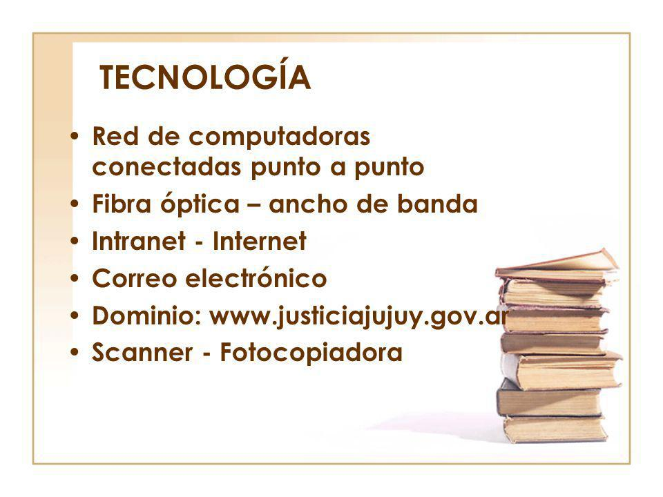 TECNOLOGÍA Red de computadoras conectadas punto a punto Fibra óptica – ancho de banda Intranet - Internet Correo electrónico Dominio: www.justiciajuju