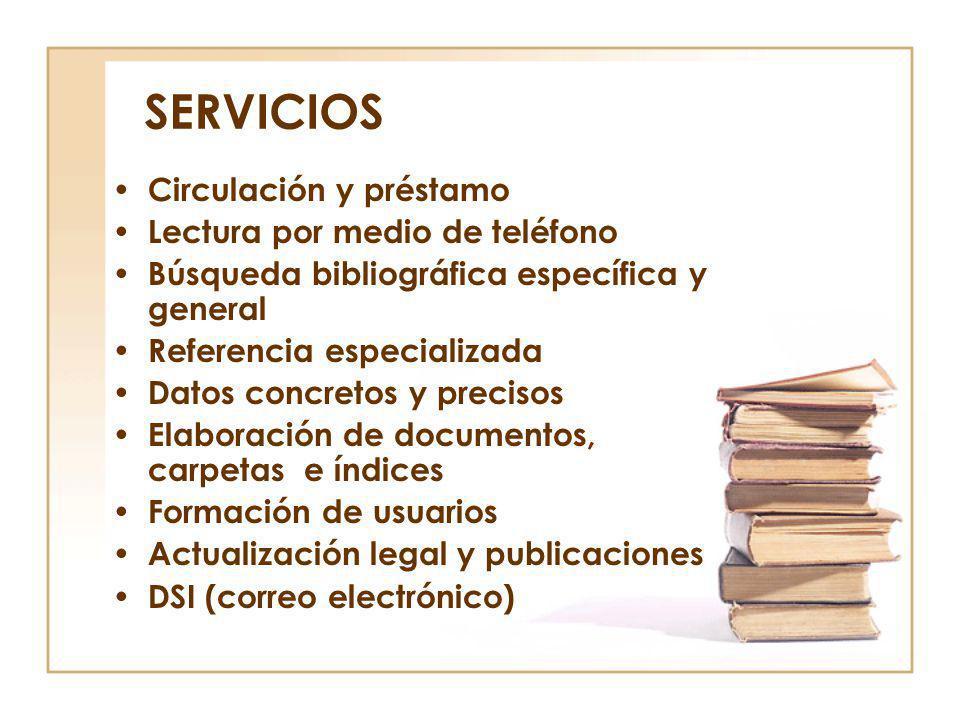 SERVICIOS Circulación y préstamo Lectura por medio de teléfono Búsqueda bibliográfica específica y general Referencia especializada Datos concretos y