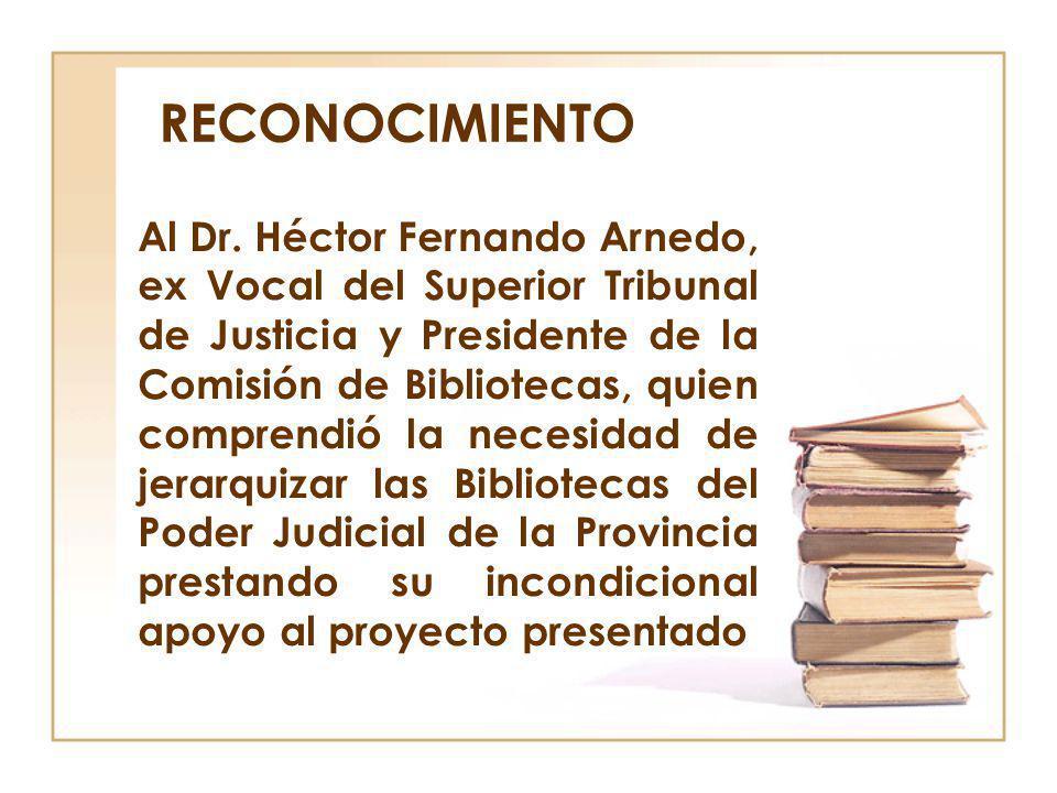 RECONOCIMIENTO Al Dr. Héctor Fernando Arnedo, ex Vocal del Superior Tribunal de Justicia y Presidente de la Comisión de Bibliotecas, quien comprendió