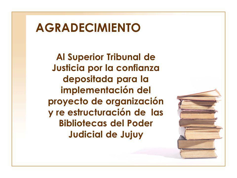 AGRADECIMIENTO Al Superior Tribunal de Justicia por la confianza depositada para la implementación del proyecto de organización y re estructuración de